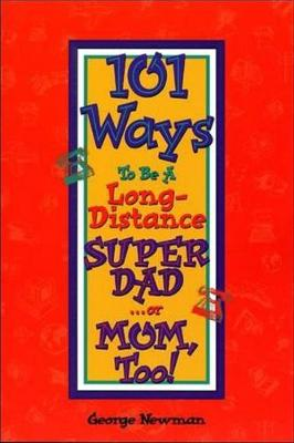 101 Ways to be a Long-Distance Super-Dad ...or Mom, Too!: 2nd Edition