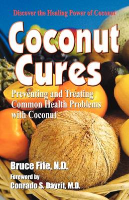 Coconut Cures: Preventing & Treating Common Health Problems with Coconut