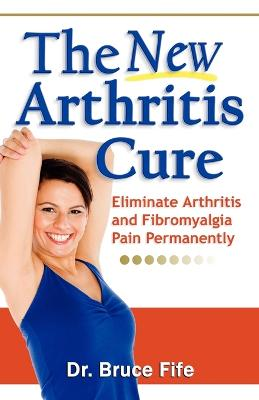 NEW Arthritis Cure: Eliminate Arthritis & Fibromyalgia Pain Permanently