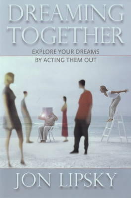 Dreaming Together: Explore Your Dreams by Acting Them Out