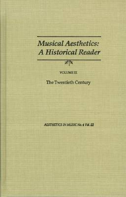 Musical Aesthetics: A Historical Reader: v. 3: The Twentieth Century