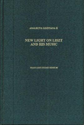 Analecta Lisztiana II: New Light on Liszt and His Music: Essays in Honor of Alan Walker's 65th Birthday