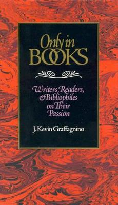Only in Books: Writers, Readers & Bibliophiles on Their Passion