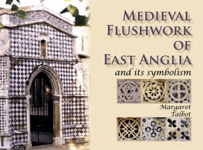 Medieval Flushwork of East Anglia: And its symbolism