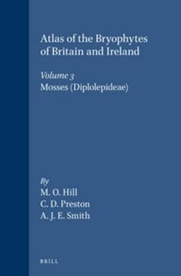 Atlas of the Bryophytes of Britain and Ireland: Volume 3: Atlas of the Bryophytes of Britain and Ireland - Volume 3: Mosses (Diplolepideae) Mosses (Diplolepideae)