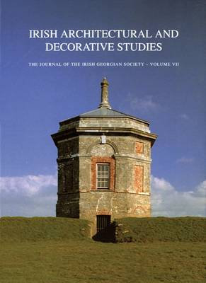 Irish Architectural and Decorative Studies: Journal of the Irish Georgian Society: v. 7