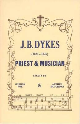 J.B.Dykes, 1823-76: Priest and Musician