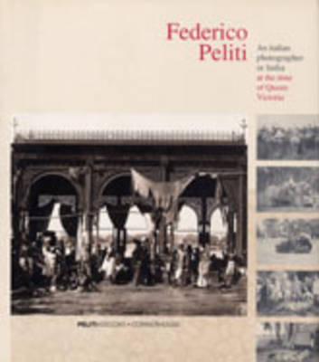 Federico Peliti: An Italian Photographer in India at the Time of Queen Victoria