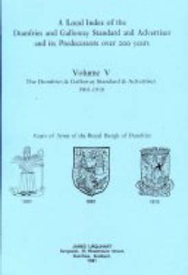 """A Local Index of the """"Dumfries and Galloway Standard and Advertiser"""" and Its Predecessors Over 200 Years: v. 5: 1901-1910"""