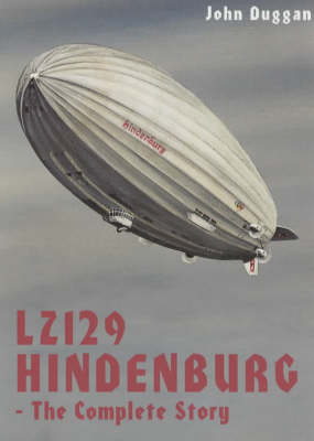"""LZ 129 """"Hindenburg"""": The Complete Story"""