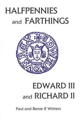 The Halfpennies and Farthings of Edward III and Richard II: Small Change II