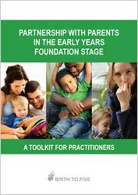 Partnership with Parents in the Early Years Foundation Stage: a Toolkit for Practitioners
