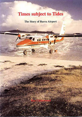 Times Subject to Tides: The Story of Barra Airport