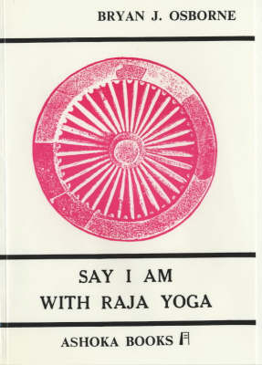 Say I am with Raja Yoga: A Path to Reality and Mental Development