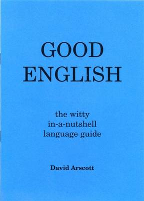 Good English: The Witty in-a-nutshell Language Guide