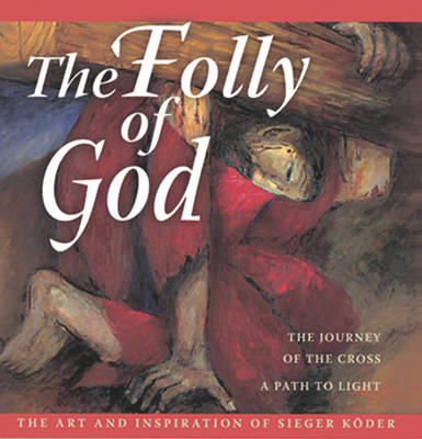 The Folly of God: The Journey of the Cross, a Path to Light