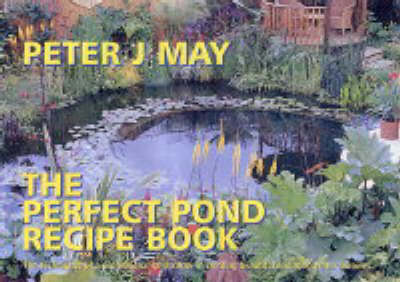 The Perfect Pond Recipe Book: The Techniques of a Professional Landscaper in Creating Beautiful Enduring Water Features
