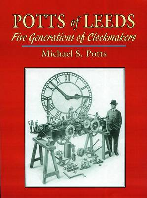 Potts of Leeds: Five Generations of Clockmakers
