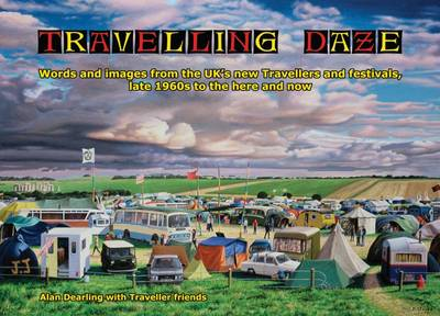 Travelling Daze: Words and Images from the UK's New Travellers and Festivals, Late 1960s to the Here and Now