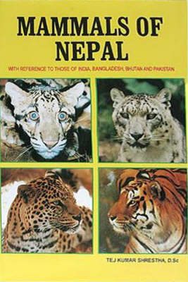 Mammals of Nepal: With Reference to Those of India, Bangladesh, Bhutan and Pakistan