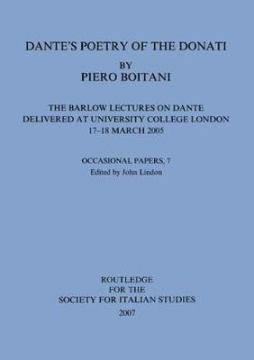 Dante's Poetry of Donati: The Barlow Lectures on Dante Delivered at University College London, 17-18 March 2005: No. 7: The Barlow Lectures on Dante Delivered at University College London, 17-18 March 2005