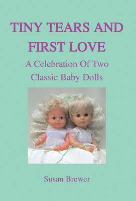 Tiny Tears and First Love A Celebration of Two Classic Baby Dolls