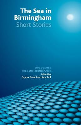 The Sea in Birmingham: Celebrating 30 Years of Tindal Street Fiction Group