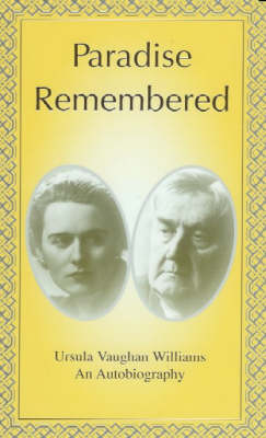 Paradise Remembered: Ursula Vaughan Williams - An Autobiography