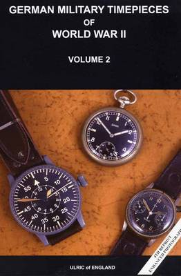 WW2 German Military Timepieces: The Seasoned Collectors Guide to Collecting: v. 2