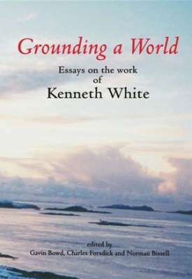 Grounding a World: Essays on the Work of Kenneth White