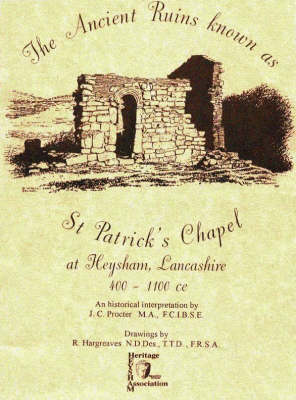 Ancient Ruins Known as St.Patrick's Chapel at Heysham, Lancashire, 400-1100 c.e.: An Historical Interpretation