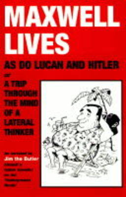 Maxwell Lives, as Do Lucan and Hitler: A Trip Through the Mind of a Lateral Thinker