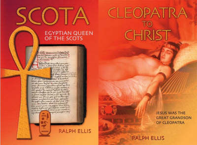 Cleopatra to Christ and Scota, Egyptian Queen of the Scots: Jesus Was the Great Grandson of Queen Cleopatra of Egypt and Ireland and Scotland Were First Settled by the Descendants of an Egyptian Pharaoh and His Queen