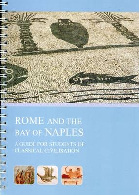 Rome and the Bay of Naples: A Guide for Students of Classical Civilisation