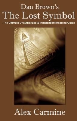 "Dan Brown's ""The Lost Symbol"" the Ultimate Unauthorized and Independent Reading Guide"