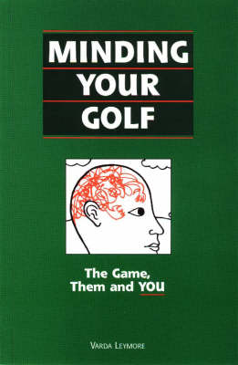 Minding Your Golf: The Game, Them & You