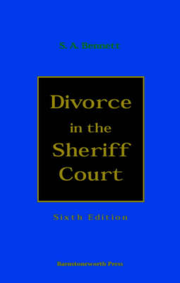 Divorce in the Sheriff Court: An Exposition of Divorce Law and Practice in the Sheriff Court