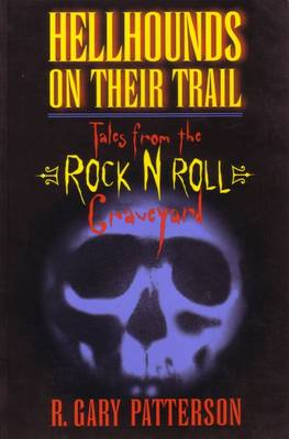 Hell Hounds on Their Trail: Tales from the Rock and Roll Graveyard