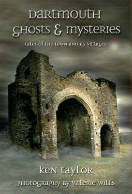 Dartmouth Ghosts and Mysteries: Tales of the Town and Its Villages