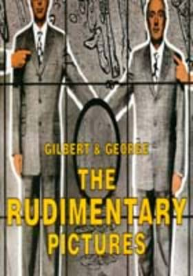 Gilbert and George: The Rudimentary Pictures