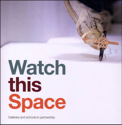 Watch This Space: Galleries and Schools in Partnership