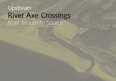 River Axe Crossings: A Visual Survey Along the Course of the River