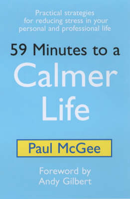59 Minutes to a Calmer Life: Practical Strategies for Reducing Stress in Your Personal and Professional Life