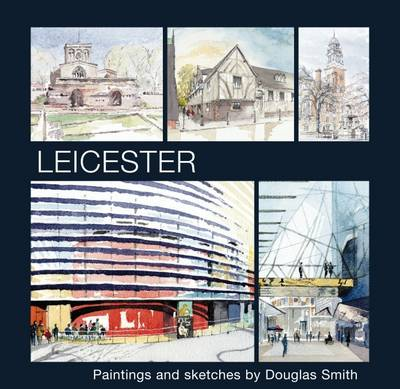 Leicester: Paintings and Sketches by Douglas Smith
