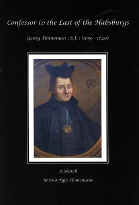 Confessor to the Last of the Habsburgs: Georg Tonneman. S.J. (1659-1740)