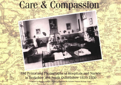 Care and Compassion: Old Prints and Photographs of Hospitals and Nurses in Berkshire and South Oxfordshire 1839-1930