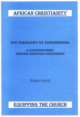 The Theology of Conversion: A Contemporary African Christian Assessment
