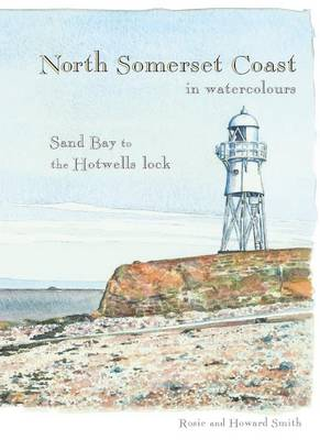 North Somerset Coast in Watercolours: Sand Bay to the Hotwells' Lock