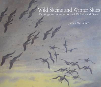 Wild Skeins and Winter Skies: Paintings and Observations of Pink-footed Geese