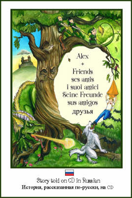 Alex and Friends, Ses Amis, I Suoi Amici, Seine Freunde, Sus Amigos: Children's Adventure Story Told in Russian on CD to Develop Listening Skills in a Second Language